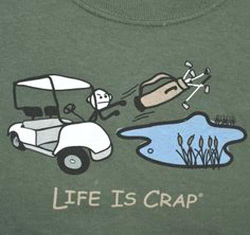 Life is Crap - Golf Cart Pond Throwing Clubs Mountain Life T-Shirt Medium New