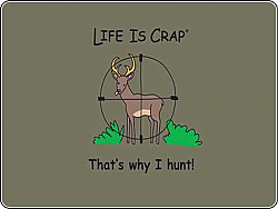 Clearance Life is Crap - Thats Why I Hunt! T Shirt Deer Hunting Crosshairs Made USA